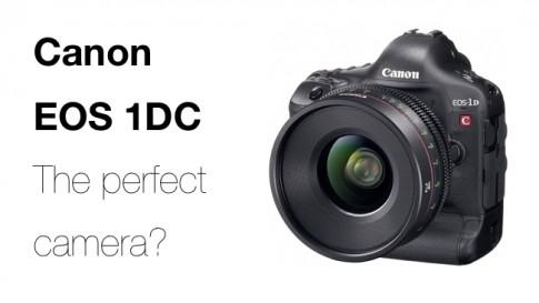 Canon EOS 1DC: Có Phải Là Một Chiếc Máy Ảnh Hoàn Hảo? (P.1)