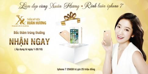 Rinh về iPhone 7 khi làm đẹp tại Thẩm mỹ viện Xuân Hương.